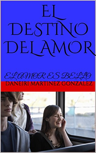EL DESTINO DEL AMOR: EL AMOR ES BELLO (Spanish Edition)