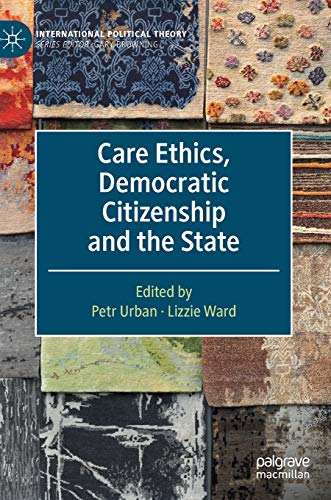 Care Ethics, Democratic Citizenship and the State (International Political Theory)