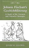Johann Fischart's Geschichtklitterung: A Study of the Narrator and Narrative Strategies (Renaissance & Baroque Studies & Texts)