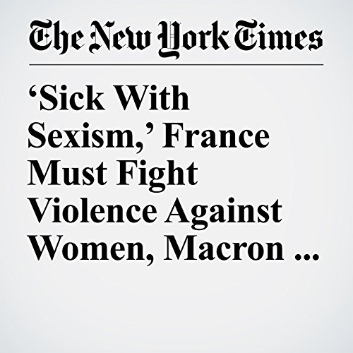'Sick With Sexism,' France Must Fight Violence Against Women, Macron Says copertina