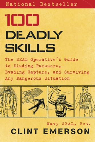 Compare Textbook Prices for 100 Deadly Skills: The SEAL Operative's Guide to Eluding Pursuers, Evading Capture, and Surviving Any Dangerous Situation Illustrated Edition ISBN 9781476796055 by Emerson, Clint