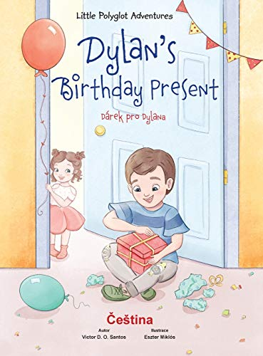 Dylan's Birthday Present / Dárek Pro Dylana - Czech Edition: Children's Picture Book (Little Polyglot Adventures, Band 1)