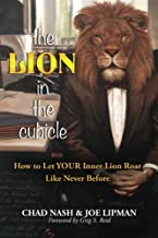 The Lion In The Cubicle: How To Let Your Inner Lion Roar Like Never Before