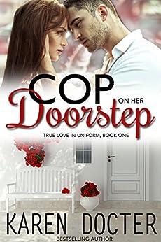 Cop On Her Doorstep (True Love In Uniform Book 1) by [Karen Docter, K.L. Docter]