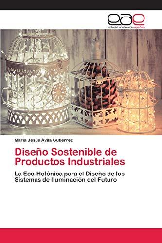 Diseño Sostenible de Productos Industriales: La Eco-Holónica para el Diseño de los Sistemas de Iluminación del Futuro