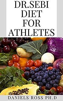 DR.SEBI DIET FOR ATHLETES  Nutritional Guide for Athletes thrugh Dr.Sebi
