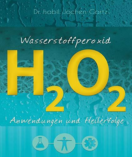 Wasserstoffperoxid: Anwendungen und Heilerfolge
