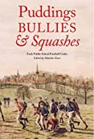 Puddings, Bullies and Squashes: Early Public School Football Codes
