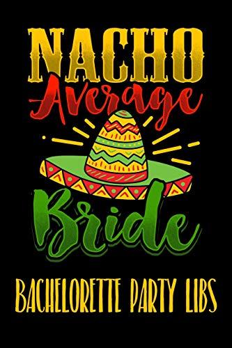 Nacho Average Bride Bachelorette Party Libs: Engagement Party or Bachelorette Party LIBS funny keepsake