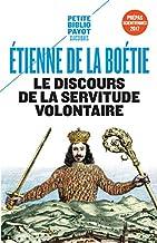Le discours de la servitude volontaire : La Boétie et la question du politique (Petite Bibliothèque Payot)