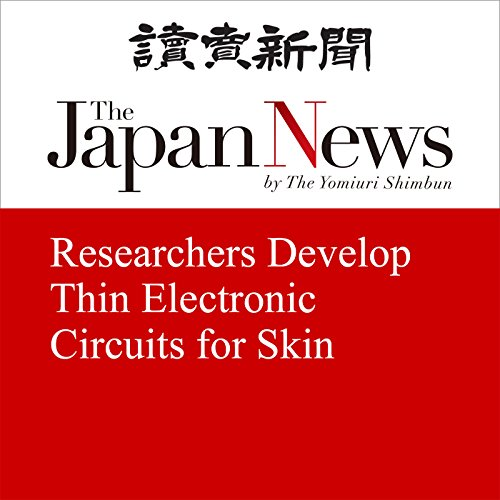 Researchers Develop Thin Electronic Circuits for Skin   The Japan News