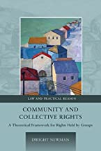 Community and Collective Rights: A Theoretical Framework for Rights Held by Groups (2) (Law and Practical Reason)