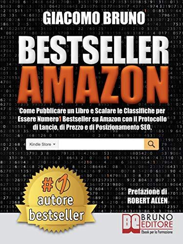 Bestseller Amazon: Come Pubblicare un Libro e Scalare le Classifiche per Essere Numero1 Bestseller su Amazon con il Protocollo di Lancio, di Prezzo e di Posizionamento SEO (Italian Edition)