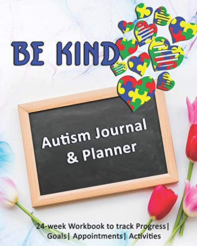 Be Kind: Autism Journal & Planner: 24-week Workbook to track Progress| Goals| Appointments| Activiti