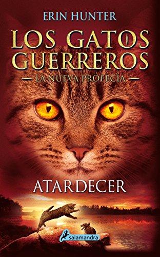ATARDECER (Gatos: La nueva profecía VI): Los gatos guerreros - La nueva profecía VI: 6