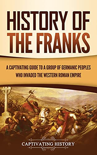 Compare Textbook Prices for History of the Franks: A Captivating Guide to a Group of Germanic Peoples Who Invaded the Western Roman Empire  ISBN 9781637163542 by History, Captivating