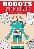 Robots Livre d'activités pour enfants: Age 4 - 8 Ans Filles & Garçons   Cahier D'activités enfants, 88 activités et jeux pour apprendre en s'amusant ... mêlés et plus   Cadeau éducatif 5, 10 ans