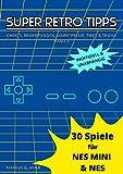 30 Spiele für NES Mini & NES (Super Retro Tipps 1) (German Edition)