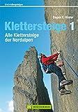 Wanderführer Alle Klettersteige der Nordalpen: Kompletter Tourenführer mit über 150 Klettersteigen in den Nord Alpen: Mittenwalder Klettersteig, Watzmann ... Bayerische Alpe... (Erlebnis Bergsteigen)