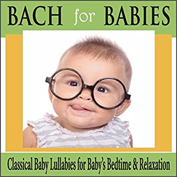Bach for Babies: Classical Baby Lullabies for Baby's Bedtime & Relaxation