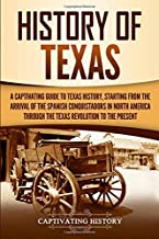History of Texas: A Captivating Guide to Texas History, Starting from the Arrival of the Spanish Conquistadors in North Am...