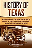 History of Texas: A Captivating Guide to Texas History, Starting from the Arrival of the Spanish Conquistadors in North America through the Texas Revolution to the Present