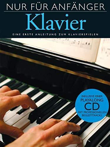 Nur Für Anfänger - Klavier (leicht verständlicher & klar gegleiderter Einsteigerkurs für Klavier): Lehrmaterial: Eine erste Anleitung zum Klavierspielen. Inklusive einer Playalong CD