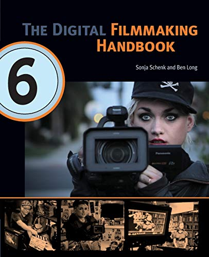 The Digital Filmmaking Handbook, 6th edition (The Digital Filmmaking Handbook Presents)