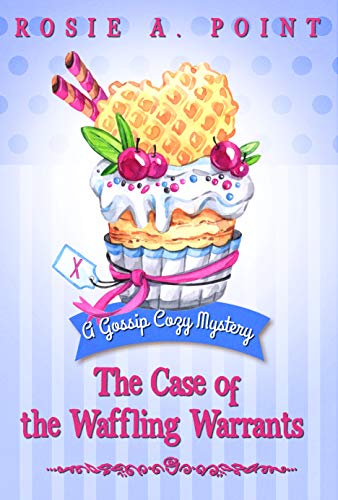 The Case of the Waffling Warrants (A Gossip Cozy Mystery Book 1) by [Rosie A. Point]