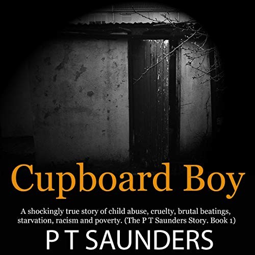 Cupboard Boy: A Shockingly True Story of Horrific Child Abuse  By  cover art