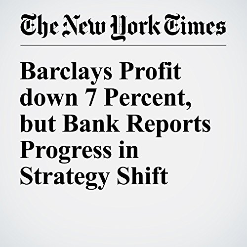 Barclays Profit down 7 Percent, but Bank Reports Progress in Strategy Shift cover art