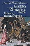 La verdadera y singular historia de la princesa y el dragón / Besos para le bella durmiente: 038 (CASTALIA PRIMA. C/P.)