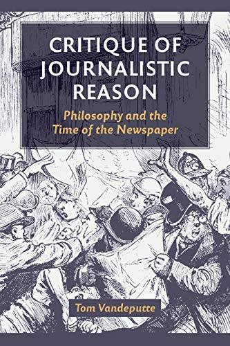 Critique of Journalistic Reason: Philosophy and the Time of the Newspaper