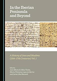 In the Iberian Peninsula and Beyond: A History of Jews and Muslims (15th-17th Centuries) Vols. 1 & 2