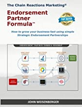 The Chain Reactions Marketing Endorsement Partner Formula: How To Grow Your Business Fast Using Simple Strategic Endorsement Partnerships