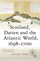 Scotland, Darien and the Atlantic World, 1698-1700