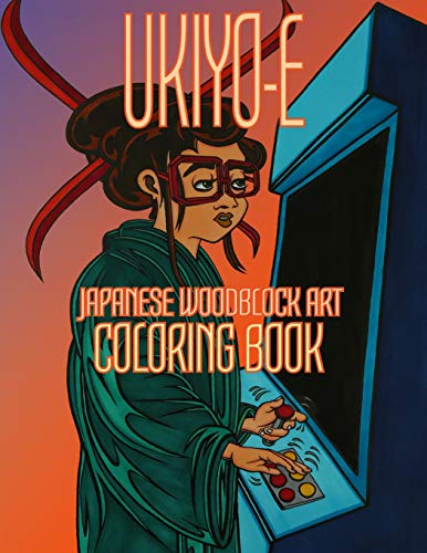 UKIYOE - JAPANESE WOODBLOCK ART COLORING BOOK: Ancient Edo Era Ukiyo-e Woodblock Style Art with a Modern Twist! -Kimonos, Geishas, Japanese, Japan