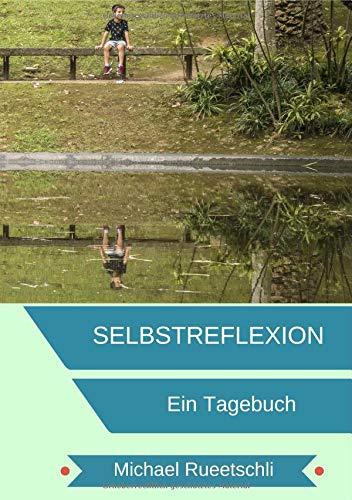 Selbstreflextion / Tagebuch für deine Selbstreflexion: Dank Selbstreflexion einfacher durch das Leben. (A5 - Ringbindung)