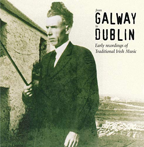 From Galway to Dublin: Early Recordings of Traditional Irish Music