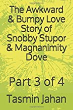 The Awkward & Bumpy Love Story of Snobby Stupor & Magnanimity Dove: Part 3 of 4
