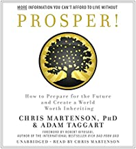 Prosper!: How to Prepare for the Future and Create a World Worth Inheriting (Rich Dad Advisors)