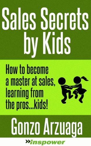 Kids Teach You How To Sell Like A Pro: 25 powerful secrets about how to become the best salesperson in the world, taught by kids. (English Edition)