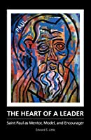 The Heart of a Leader: Saint Paul As Mentor, Model, and Encourager