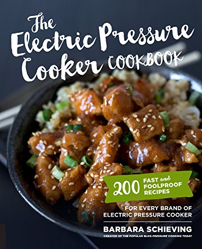 The Electric Pressure Cooker Cookbook: 200 Fast and Foolproof Recipes for Every Brand of Electric…