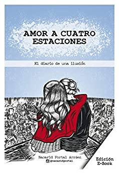 Amor a Cuatro Estaciones: El Diario De Una Ilusión eBook