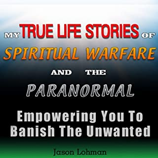 My True Life Stories of Spiritual Warfare and the Paranormal     Empowering You to Banish the Unwanted              By:                                                                                                                                 Jason Lohman                               Narrated by:                                                                                                                                 Kenneth Lee                      Length: 2 hrs and 1 min     2 ratings     Overall 5.0