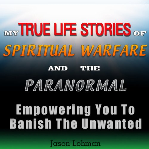 My True Life Stories of Spiritual Warfare and the Paranormal audiobook cover art