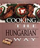 Cooking the Hungarian Way: Revised and Expanded to Include New Low-Fat and Vegetarian Recipes (Easy Menu Ethnic Cookbooks)