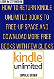 Return Kindle Unlimited Books Read: The step by step guide on how to return a borrowed book to Kindle Unlimited Library using any device in under 30 seconds ... Account using Smart Guides/Techniques)