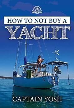 How to not, Buy a Yacht (Sailing Nandji Book 1) by [Captain Yosh]